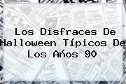 Los Disfraces De <b>Halloween</b> Típicos De Los Años 90