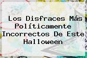 Los Disfraces Más Políticamente Incorrectos De Este <b>Halloween</b>