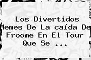 Los Divertidos Memes De La <b>caída De Froome</b> En El Tour Que Se ...