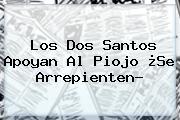 Los Dos Santos Apoyan Al Piojo ¿Se Arrepienten?