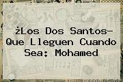 ¿Los Dos Santos? Que Lleguen Cuando Sea: Mohamed