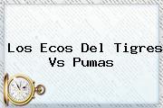 Los Ecos Del <b>Tigres Vs Pumas</b>