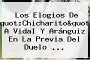 Los Elogios De &quot;<b>Chicharito</b>&quot; A Vidal Y Aránguiz En La Previa Del Duelo <b>...</b>