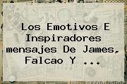 Los Emotivos E Inspiradores <b>mensajes</b> De James, Falcao Y ...