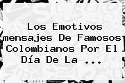 Los Emotivos <b>mensajes</b> De Famosos Colombianos Por El <b>Día De La</b> ...