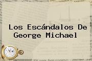 Los Escándalos De <b>George Michael</b>