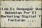 Los Ex <b>Despegar</b> Que Apuestan Por El Marketing Digital Y Facturan ...