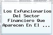 Los Exfuncionarios Del Sector Financiero Que Aparecen En El <b>...</b>