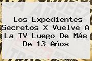 Los <b>Expedientes Secretos X</b> Vuelve A La TV Luego De Más De 13 Años