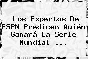 Los Expertos De ESPN Predicen Quién Ganará La <b>Serie Mundial</b> <b>...</b>