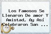 Los Famosos Se Llenaron De <b>amor Y Amistad</b>, ¡y Así Celebraron San <b>...</b>
