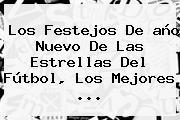 Los Festejos De <b>año Nuevo</b> De Las Estrellas Del Fútbol, Los Mejores <b>...</b>