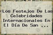 Los Festejos De Las Celebridades Internacionales En El Día De <b>San</b> ...
