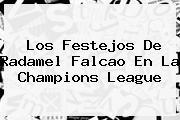 Los Festejos De Radamel Falcao En La <b>Champions League</b>