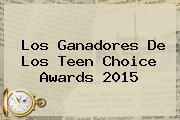 Los Ganadores De Los <b>Teen Choice Awards</b> 2015