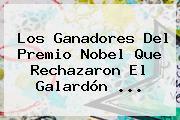 Los Ganadores Del <b>Premio Nobel</b> Que Rechazaron El Galardón ...