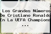 Los Grandes Números De Cristiano Ronaldo En La <b>UEFA Champions</b> ...