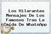 Los Hilarantes Mensajes De Los Famosos Tras La Caída De <b>WhatsApp</b>