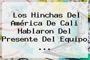 Los Hinchas Del <b>América De Cali</b> Hablaron Del Presente Del Equipo <b>...</b>