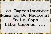 Los Impresionantes Números De Nacional En La <b>Copa Libertadores</b> ...