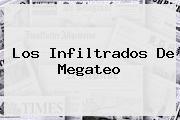 Los Infiltrados De <b>Megateo</b>