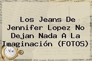Los Jeans De Jennifer Lopez No Dejan Nada A La Imaginación (FOTOS)