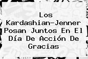 Los Kardashian-Jenner Posan Juntos En El <b>Día De Acción De Gracias</b>