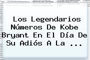 Los Legendarios Números De <b>Kobe Bryant</b> En El Día De Su Adiós A La <b>...</b>