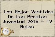 Los Mejor Vestidos De Los <b>Premios Juventud</b> 2015 - TV Notas