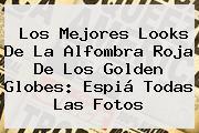 Los Mejores Looks De La Alfombra Roja De Los <b>Golden Globes</b>: Espiá Todas Las Fotos