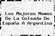 Los Mejores Memes <b>de</b> La Goleada <b>de</b> España A <b>Argentina</b>
