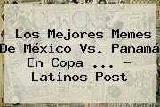 Los Mejores <b>Memes</b> De <b>México Vs</b>. <b>Panamá</b> En Copa <b>...</b> - Latinos Post