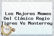 Los Mejores Memes Del Clásico Regio <b>Tigres Vs Monterrey</b>