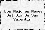 Los Mejores Memes Del Día De <b>San Valentín</b>