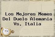 Los Mejores Memes Del Duelo <b>Alemania Vs</b>. <b>Italia</b>