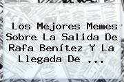 Los Mejores Memes Sobre La Salida De <b>Rafa Benítez</b> Y La Llegada De <b>...</b>
