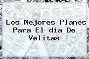 Los Mejores Planes Para El <b>dia De Velitas</b>