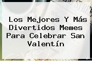Los Mejores Y Más Divertidos Memes Para Celebrar <b>San Valentín</b>