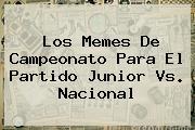 Los Memes De Campeonato Para El Partido <b>Junior Vs</b>. <b>Nacional</b>