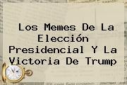 Los Memes De La Elección Presidencial Y La Victoria De Trump