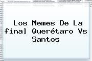 Los Memes De La <b>final Querétaro Vs Santos</b>