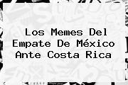 Los Memes Del Empate De <b>México</b> Ante <b>Costa Rica</b>