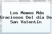 Los Memes Más Graciosos Del <b>día De San Valentín</b>