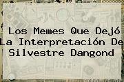 Los Memes Que Dejó La Interpretación De <b>Silvestre Dangond</b>