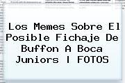 Los Memes Sobre El Posible Fichaje De Buffon A <b>Boca Juniors</b>   FOTOS