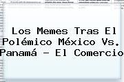 Los Memes Tras El Polémico <b>México Vs</b>. <b>Panamá</b> - El Comercio