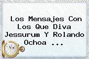 Los Mensajes Con Los Que Diva Jessurum Y Rolando Ochoa ...