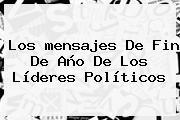 Los <b>mensajes De Fin De Año</b> De Los Líderes Políticos