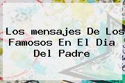 Los <b>mensajes</b> De Los Famosos En El <b>Dia Del Padre</b>
