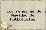 Los <b>mensajes De Navidad</b> De Futbolistas